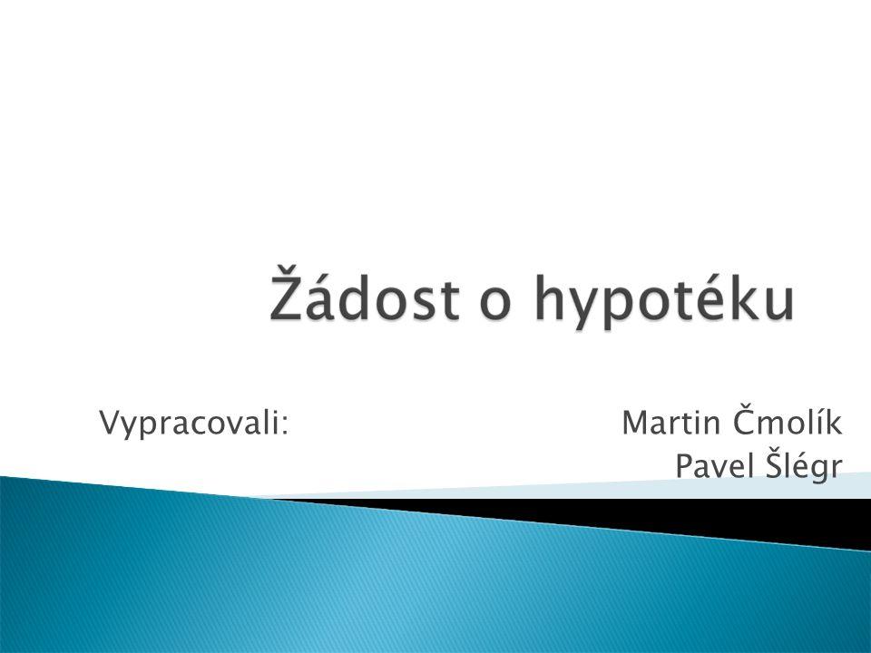 Vypracovali: Martin Čmolík Pavel Šlégr
