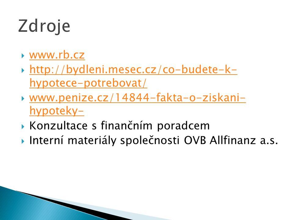 Zdroje www.rb.cz. http://bydleni.mesec.cz/co-budete-k- hypotece-potrebovat/ www.penize.cz/14844-fakta-o-ziskani- hypoteky-