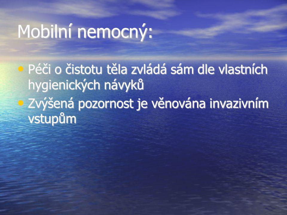 Mobilní nemocný: Péči o čistotu těla zvládá sám dle vlastních hygienických návyků.