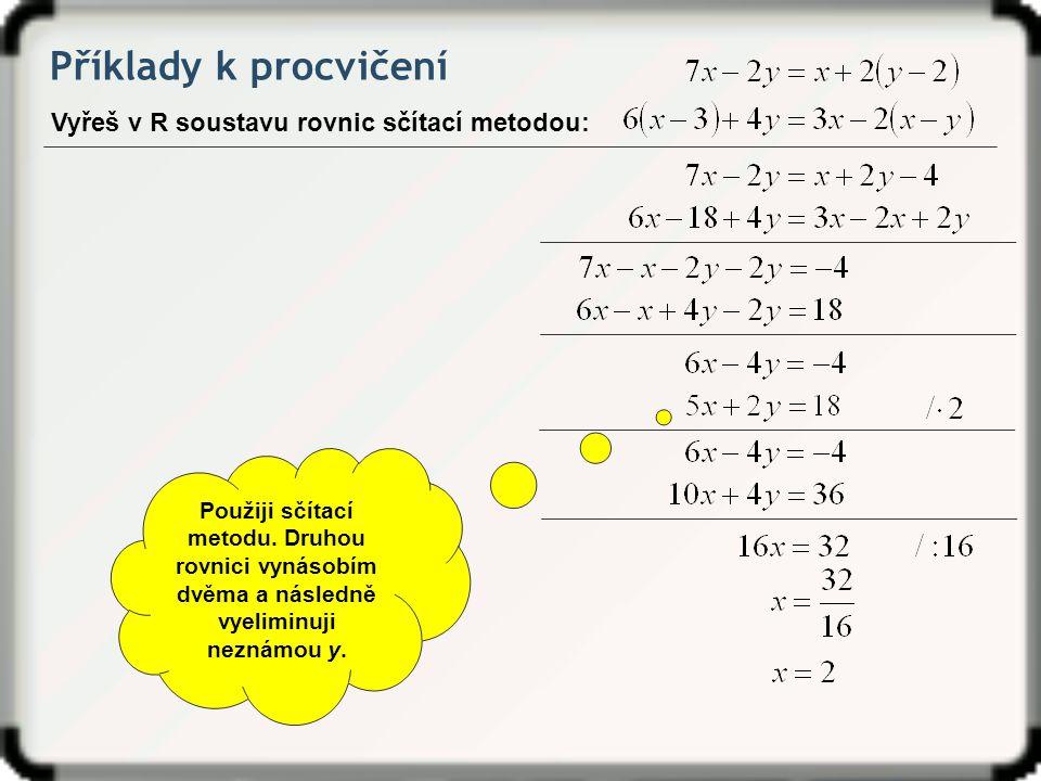 Příklady k procvičení Vyřeš v R soustavu rovnic sčítací metodou: