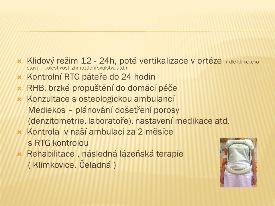 Klidový režim 12 - 24h, poté vertikalizace v ortéze ( dle klinického stavu - bolestivost, zhmoždění svalstva atd.)