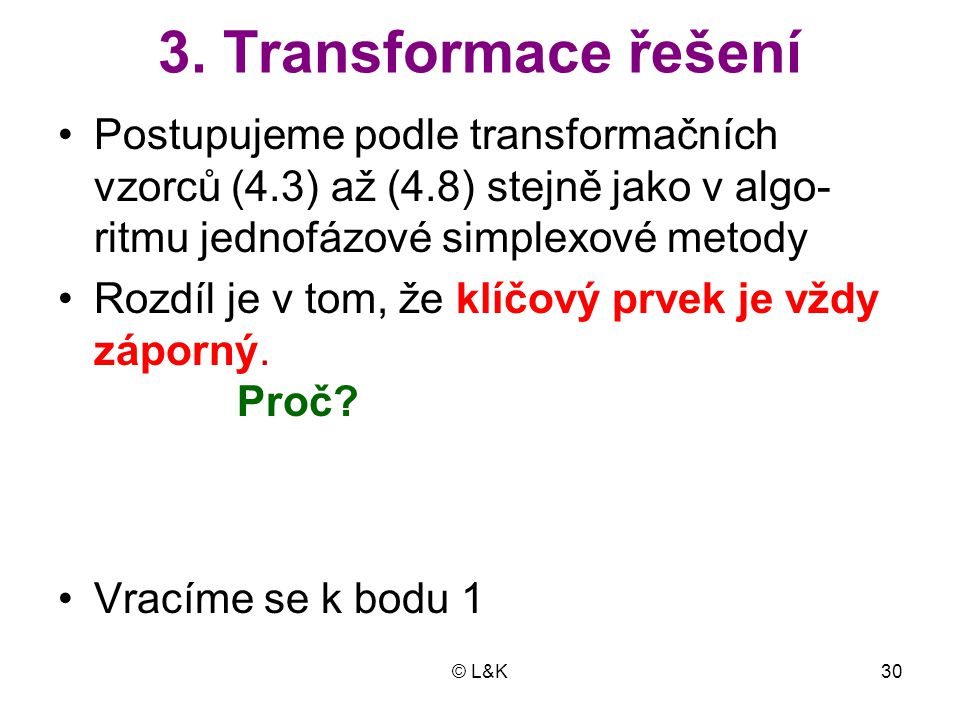 3. Transformace řešení Postupujeme podle transformačních vzorců (4.3) až (4.8) stejně jako v algo-ritmu jednofázové simplexové metody.