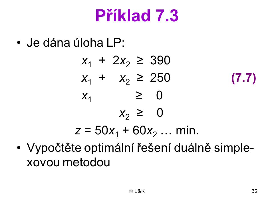 Příklad 7.3 Je dána úloha LP: x1 + 2x2 ≥ 390 x1 + x2 ≥ 250 (7.7)