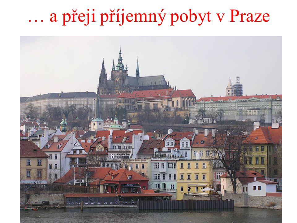 … a přeji příjemný pobyt v Praze