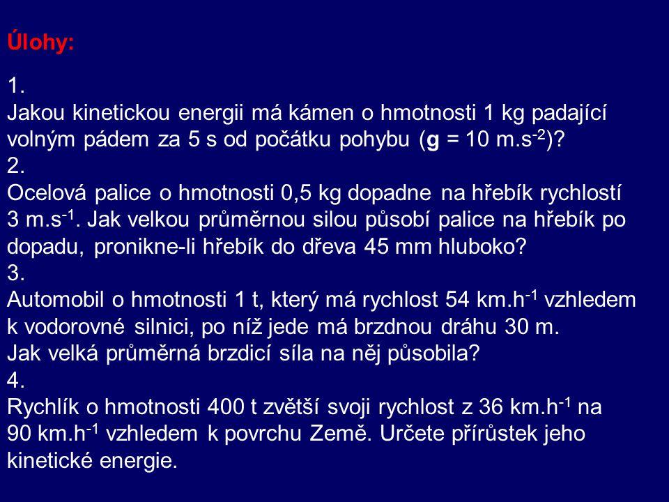 Úlohy: 1. Jakou kinetickou energii má kámen o hmotnosti 1 kg padající. volným pádem za 5 s od počátku pohybu (g = 10 m.s-2)
