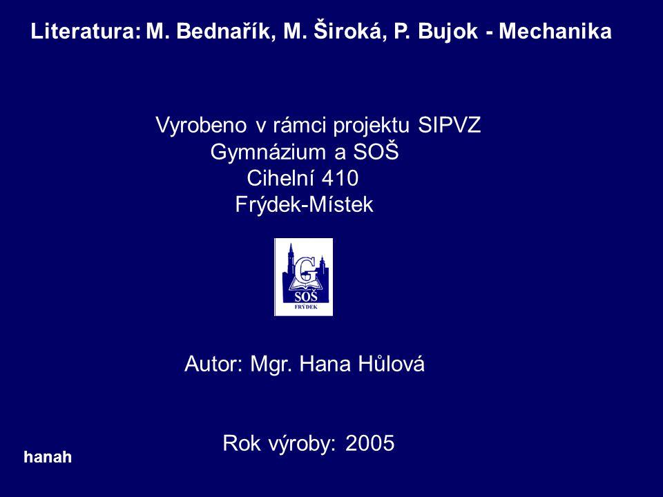 Literatura: M. Bednařík, M. Široká, P. Bujok - Mechanika