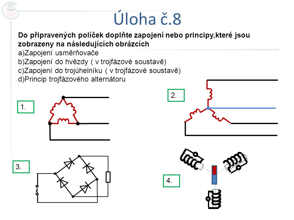Úloha č.8 Do připravených políček doplňte zapojení nebo principy,které jsou zobrazeny na následujících obrázcích.