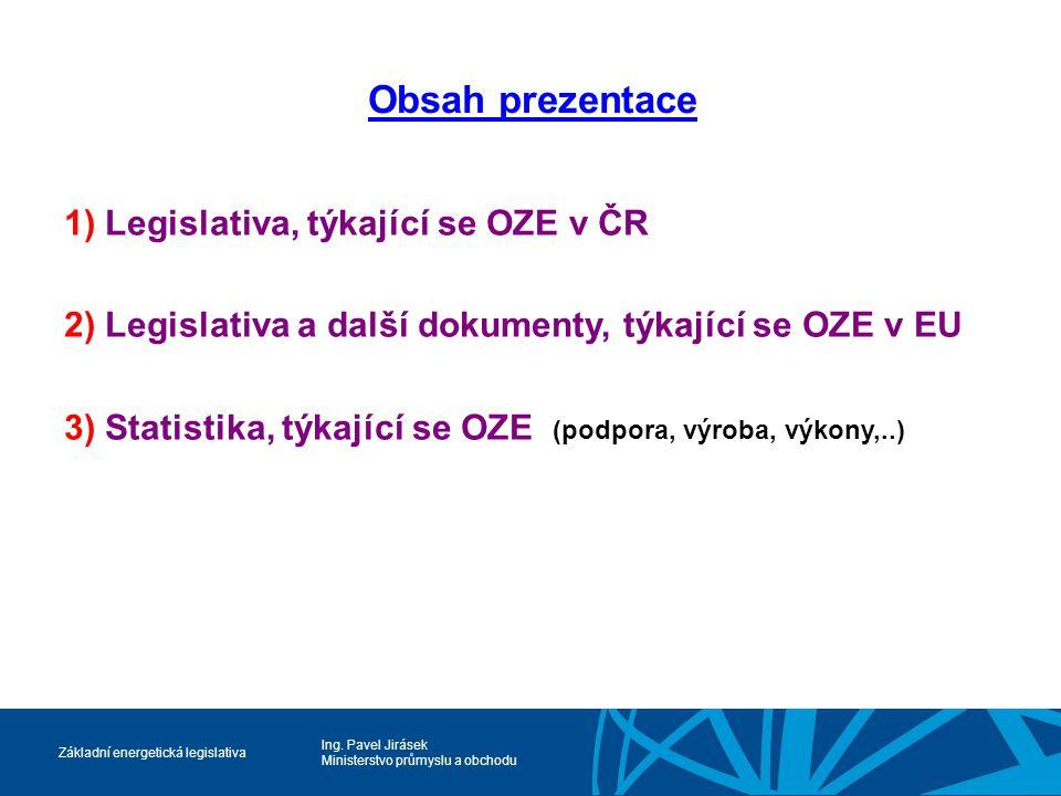 Obsah prezentace 1) Legislativa, týkající se OZE v ČR