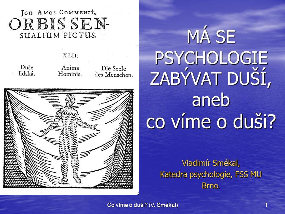 MÁ SE PSYCHOLOGIE ZABÝVAT DUŠÍ, aneb co víme o duši