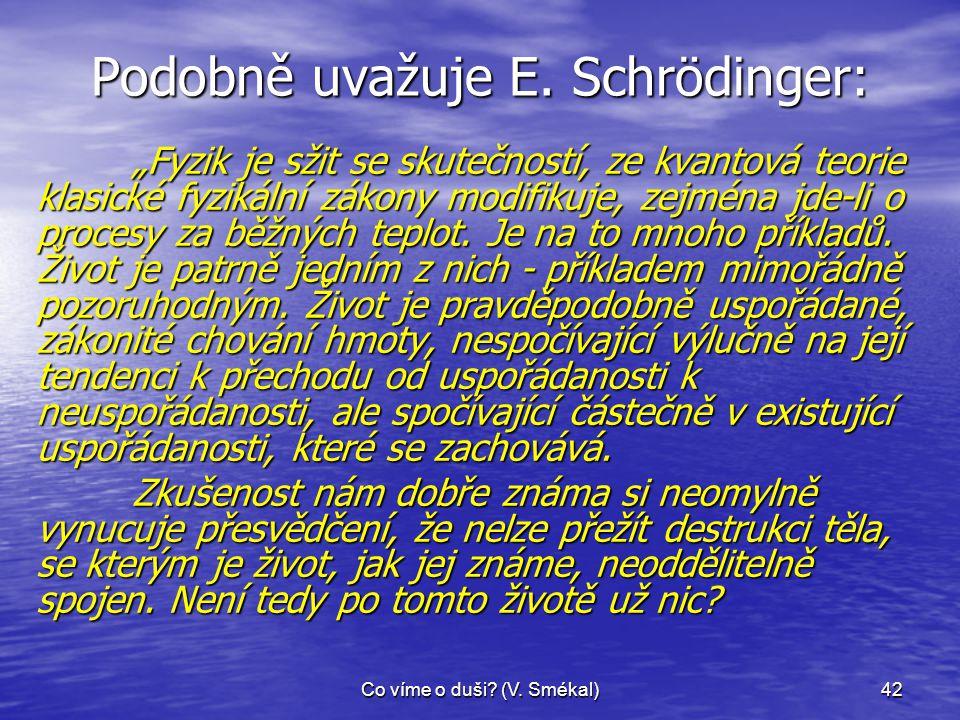 Podobně uvažuje E. Schrödinger: