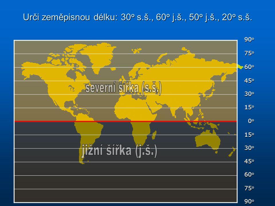 Urči zeměpisnou délku: 30o s.š., 60o j.š., 50o j.š., 20o s.š.