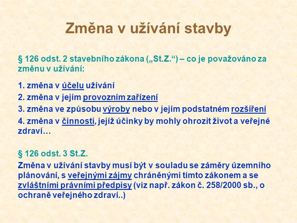 """Změna v užívání stavby § 126 odst. 2 stavebního zákona (""""St.Z. ) – co je považováno za změnu v užívání:"""