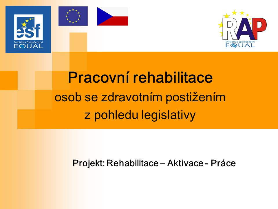 Pracovní rehabilitace Projekt: Rehabilitace – Aktivace - Práce