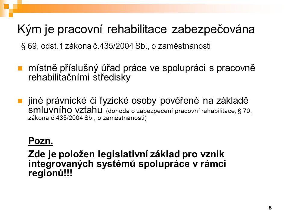 Kým je pracovní rehabilitace zabezpečována § 69, odst. 1 zákona č