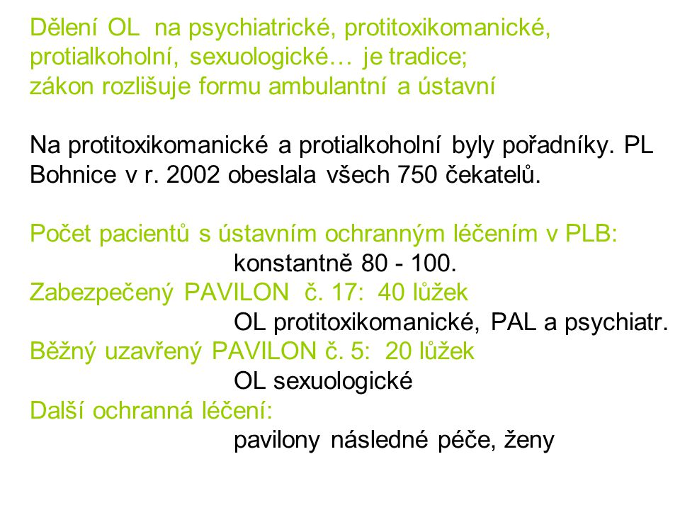 Dělení OL na psychiatrické, protitoxikomanické, protialkoholní, sexuologické… je tradice; zákon rozlišuje formu ambulantní a ústavní Na protitoxikomanické a protialkoholní byly pořadníky.