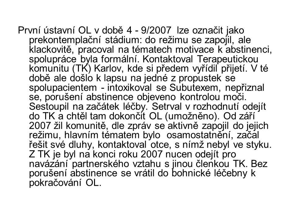 První ústavní OL v době 4 - 9/2007 lze označit jako prekontemplační stádium: do režimu se zapojil, ale klackovitě, pracoval na tématech motivace k abstinenci, spolupráce byla formální.