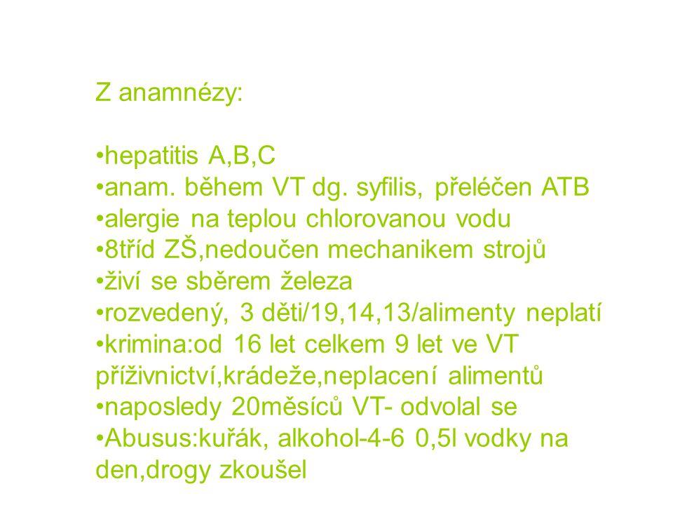 Z anamnézy: hepatitis A,B,C. anam. během VT dg. syfilis, přeléčen ATB. alergie na teplou chlorovanou vodu.