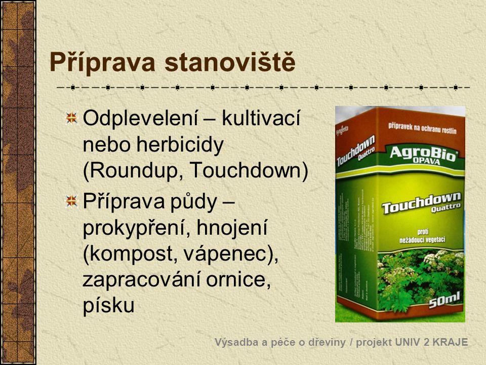 Příprava stanoviště Odplevelení – kultivací nebo herbicidy (Roundup, Touchdown)
