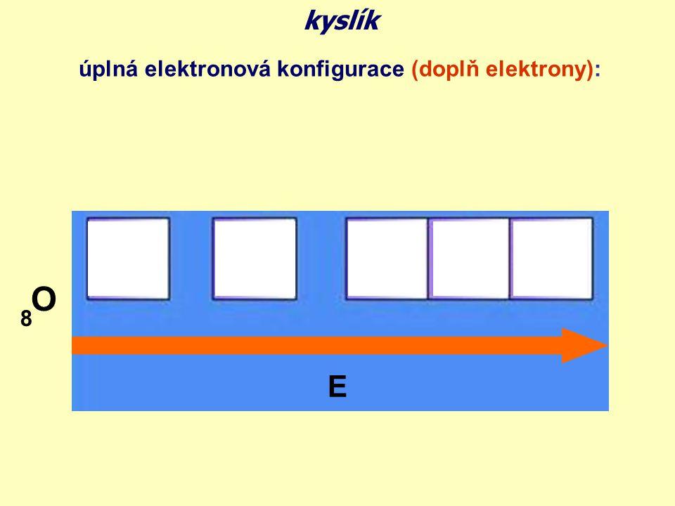 kyslík úplná elektronová konfigurace (doplň elektrony): O 8 E