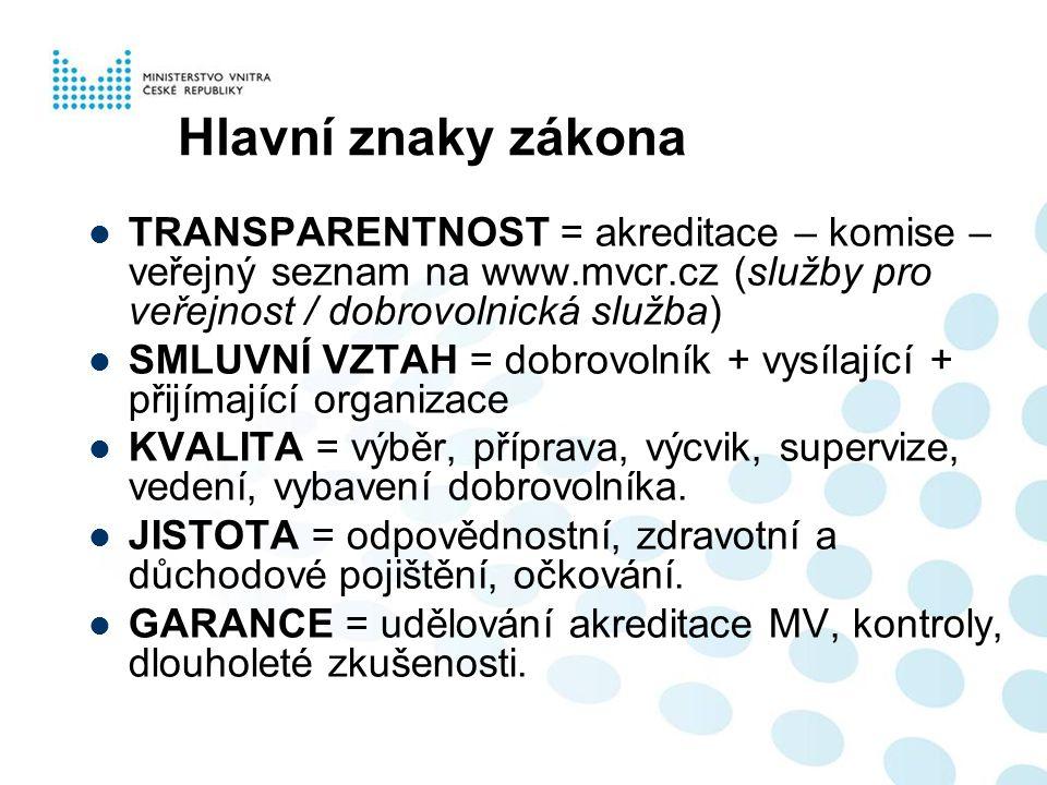 Hlavní znaky zákona TRANSPARENTNOST = akreditace – komise – veřejný seznam na www.mvcr.cz (služby pro veřejnost / dobrovolnická služba)