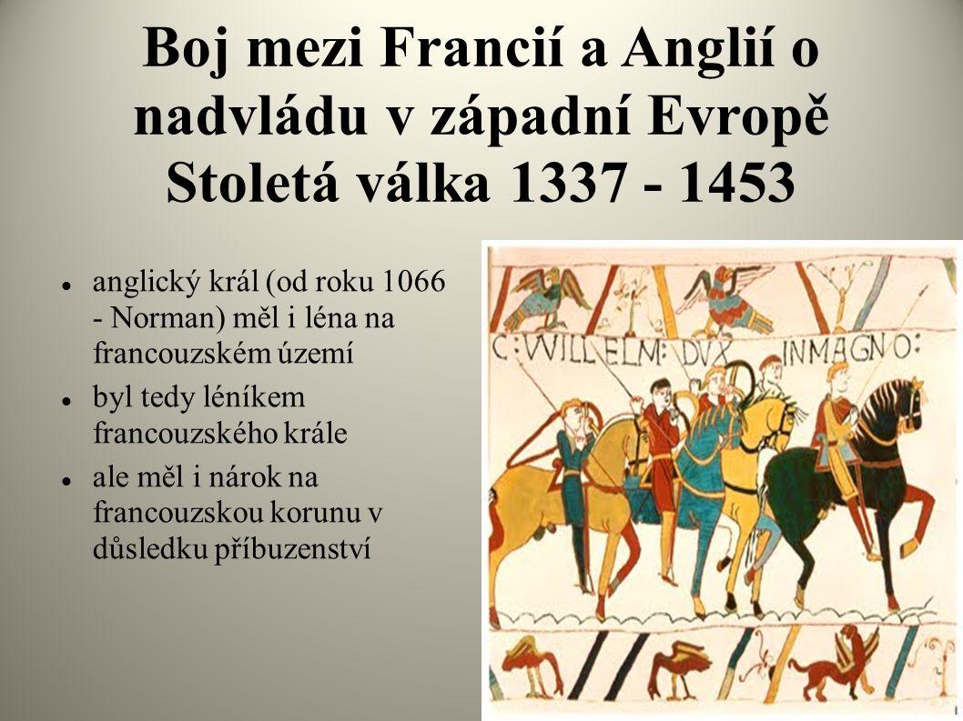 Boj mezi Francií a Anglií o nadvládu v západní Evropě Stoletá válka 1337 - 1453