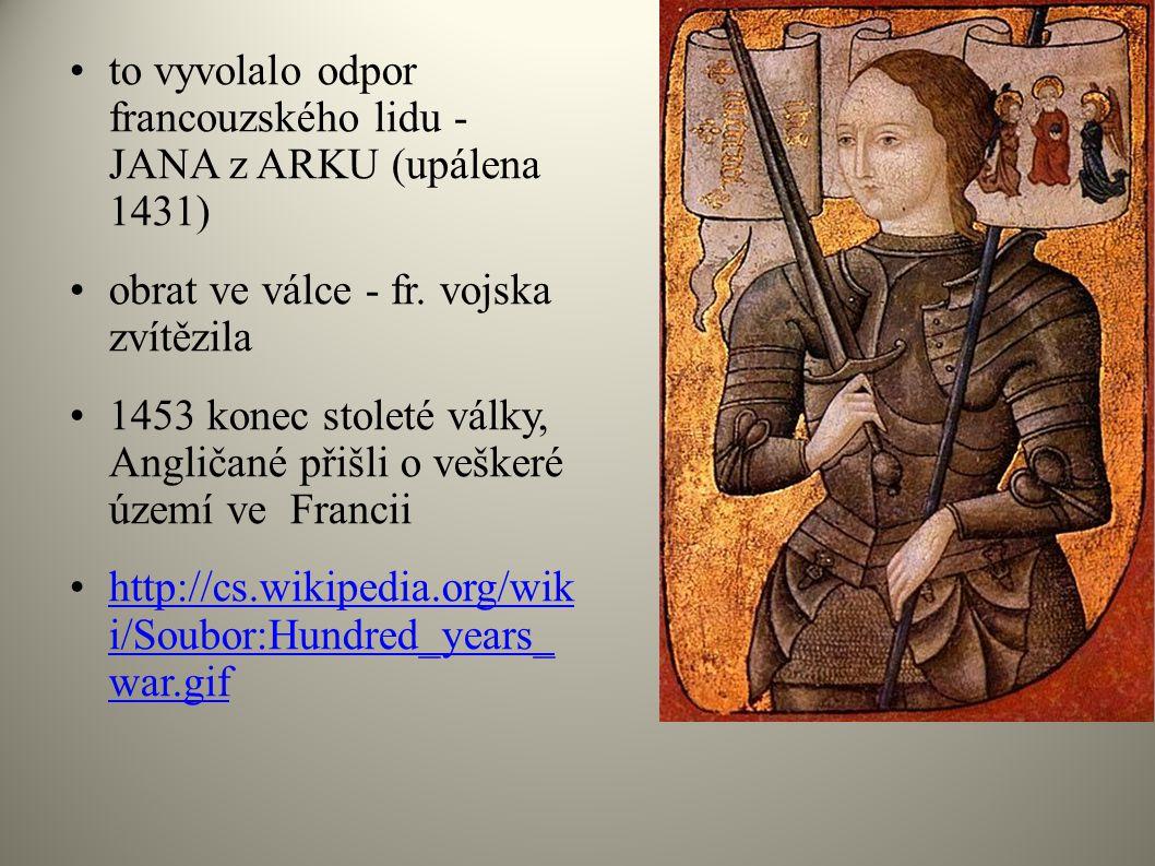 to vyvolalo odpor francouzského lidu - JANA z ARKU (upálena 1431)
