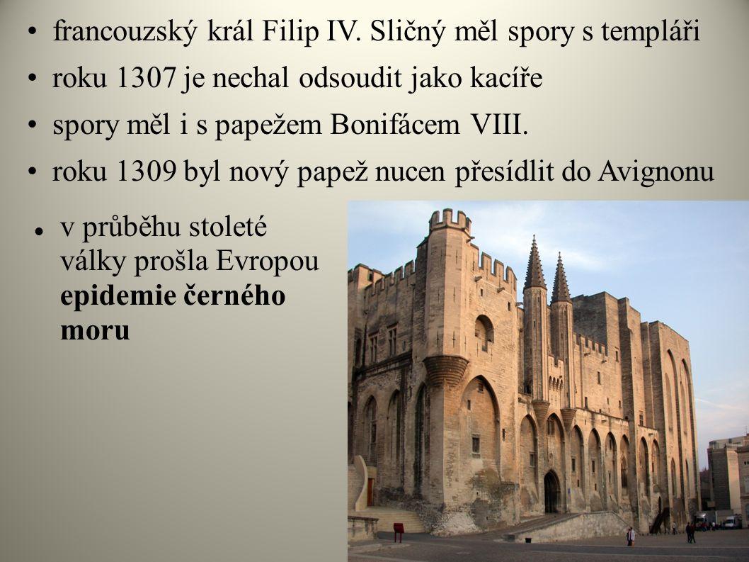 francouzský král Filip IV. Sličný měl spory s templáři