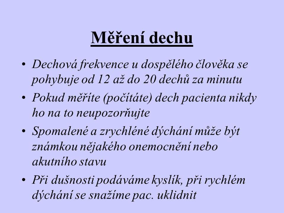 Měření dechu Dechová frekvence u dospělého člověka se pohybuje od 12 až do 20 dechů za minutu.