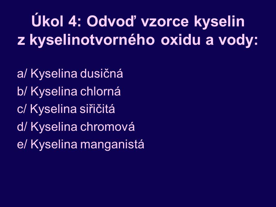 Úkol 4: Odvoď vzorce kyselin z kyselinotvorného oxidu a vody: