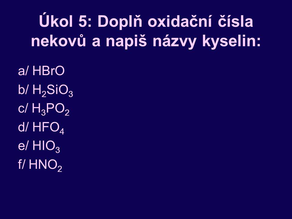 Úkol 5: Doplň oxidační čísla nekovů a napiš názvy kyselin: