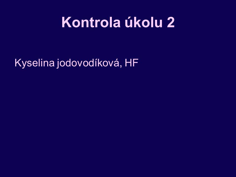 Kontrola úkolu 2 Kyselina jodovodíková, HF