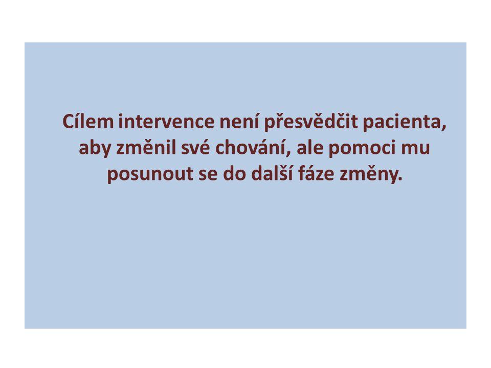 Cílem intervence není přesvědčit pacienta, aby změnil své chování, ale pomoci mu posunout se do další fáze změny.