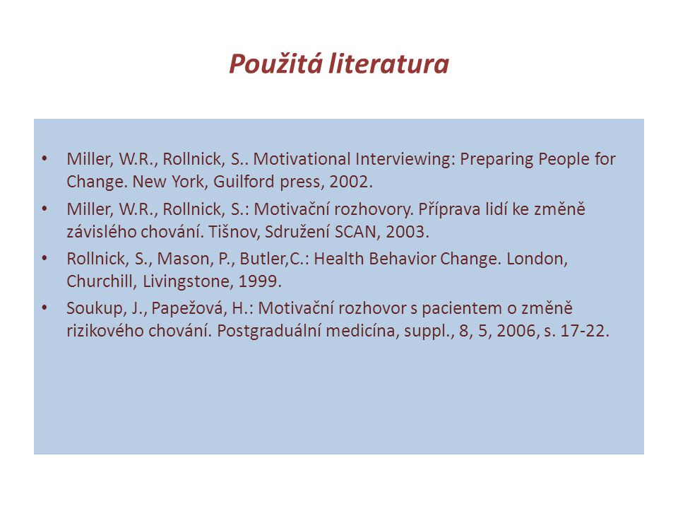 Použitá literatura Miller, W.R., Rollnick, S.. Motivational Interviewing: Preparing People for Change. New York, Guilford press, 2002.