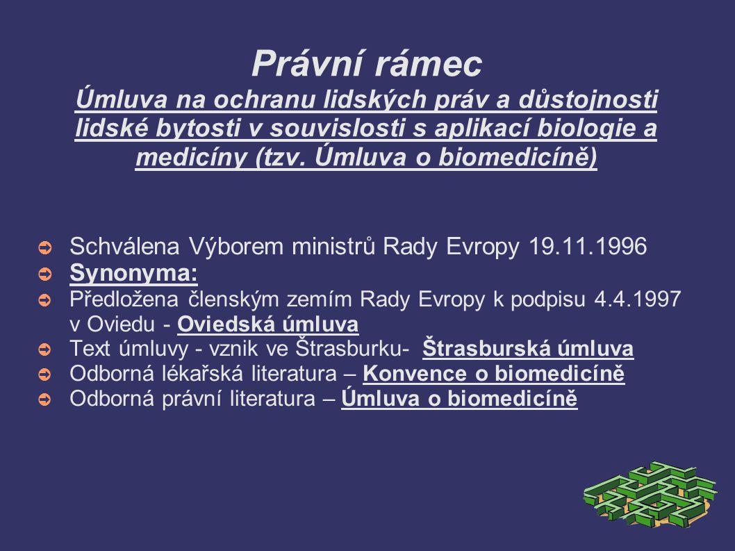 Právní rámec Úmluva na ochranu lidských práv a důstojnosti lidské bytosti v souvislosti s aplikací biologie a medicíny (tzv. Úmluva o biomedicíně)