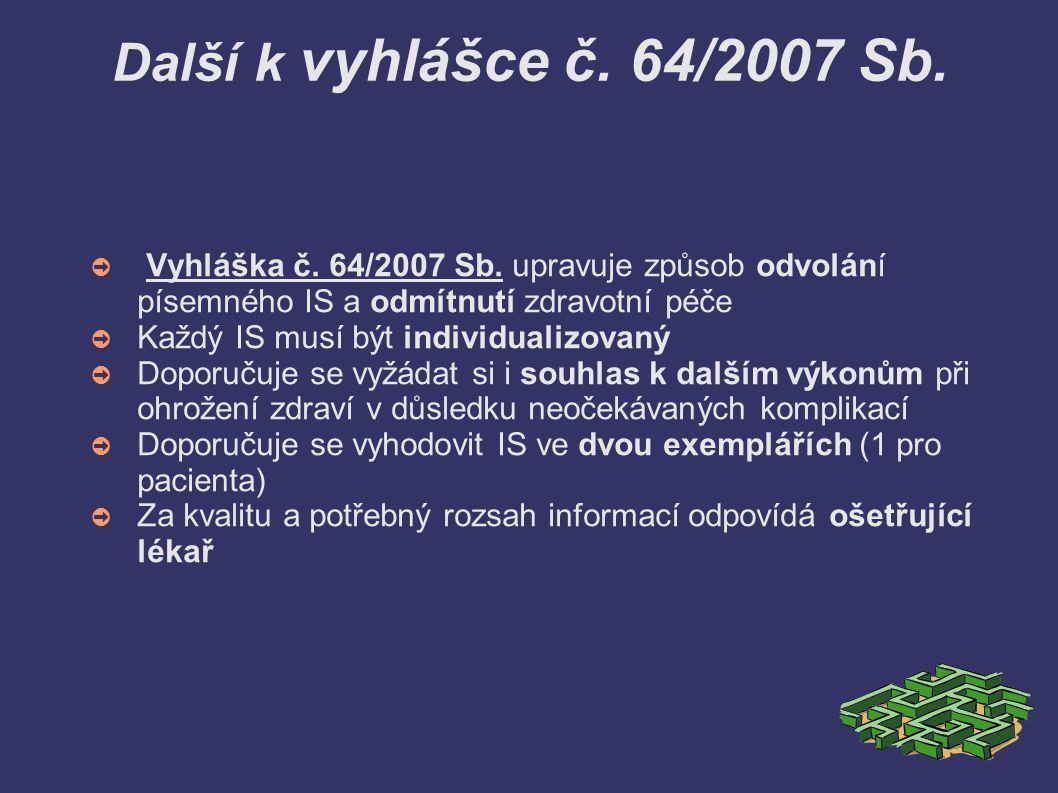 Další k vyhlášce č. 64/2007 Sb. Vyhláška č. 64/2007 Sb. upravuje způsob odvolání písemného IS a odmítnutí zdravotní péče.