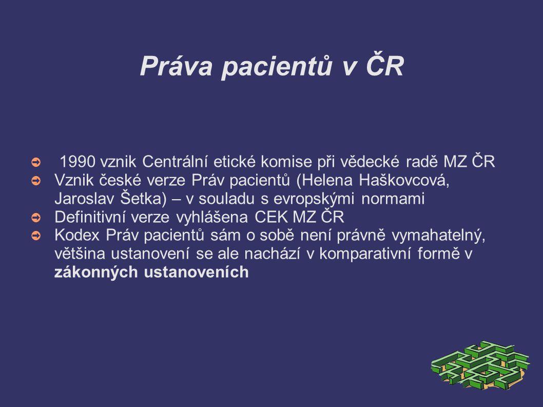 Práva pacientů v ČR 1990 vznik Centrální etické komise při vědecké radě MZ ČR.