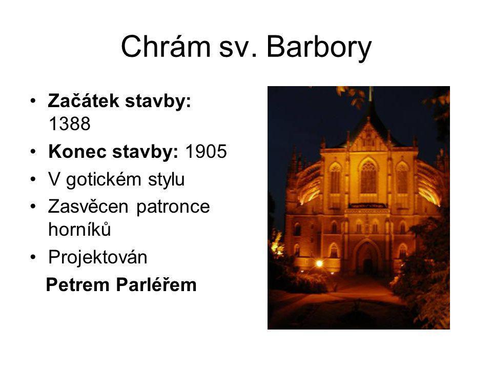 Chrám sv. Barbory Začátek stavby: 1388 Konec stavby: 1905