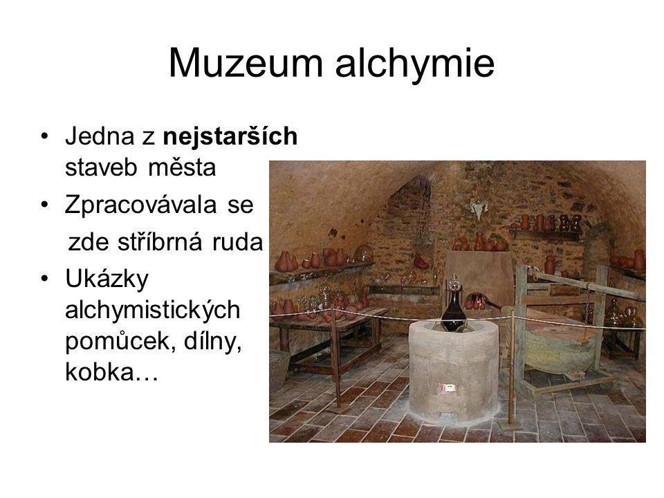 Muzeum alchymie Jedna z nejstarších staveb města Zpracovávala se