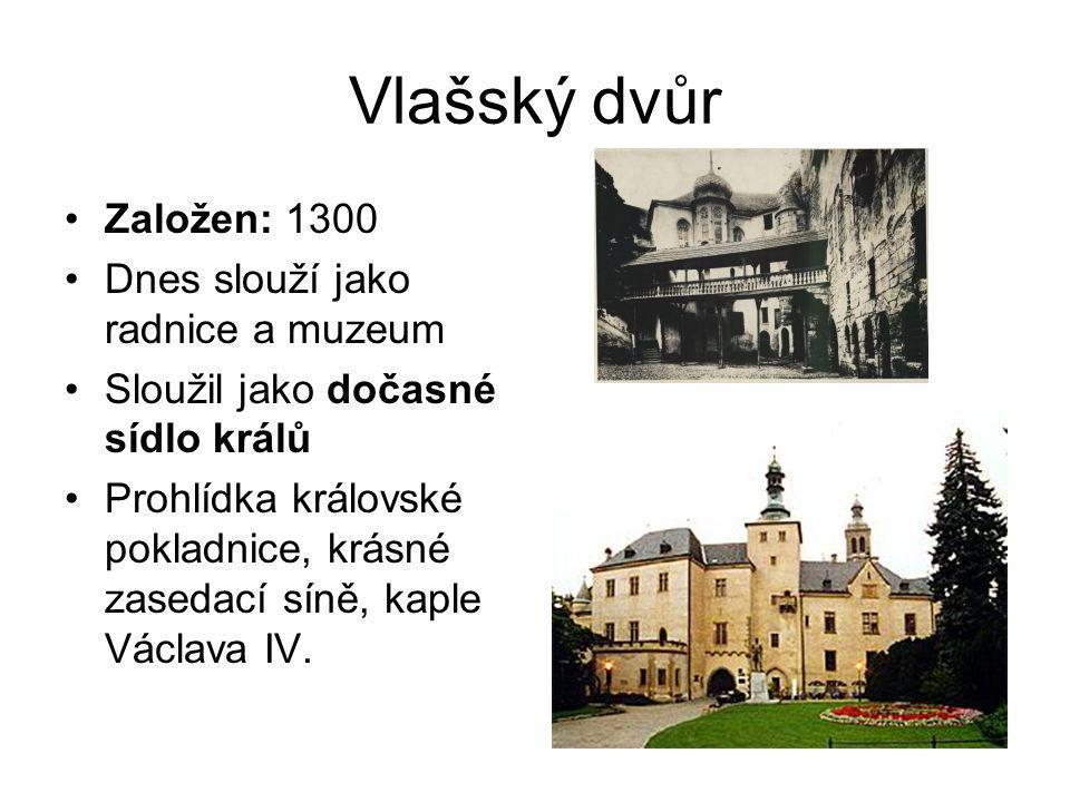 Vlašský dvůr Založen: 1300 Dnes slouží jako radnice a muzeum