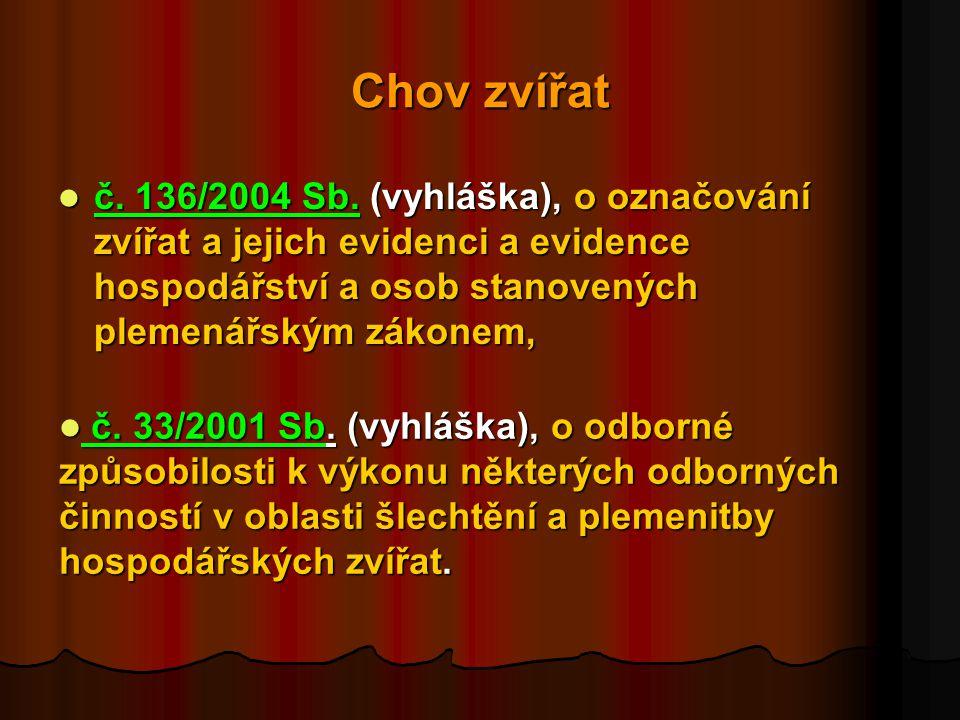 Chov zvířat č. 136/2004 Sb. (vyhláška), o označování zvířat a jejich evidenci a evidence hospodářství a osob stanovených plemenářským zákonem,