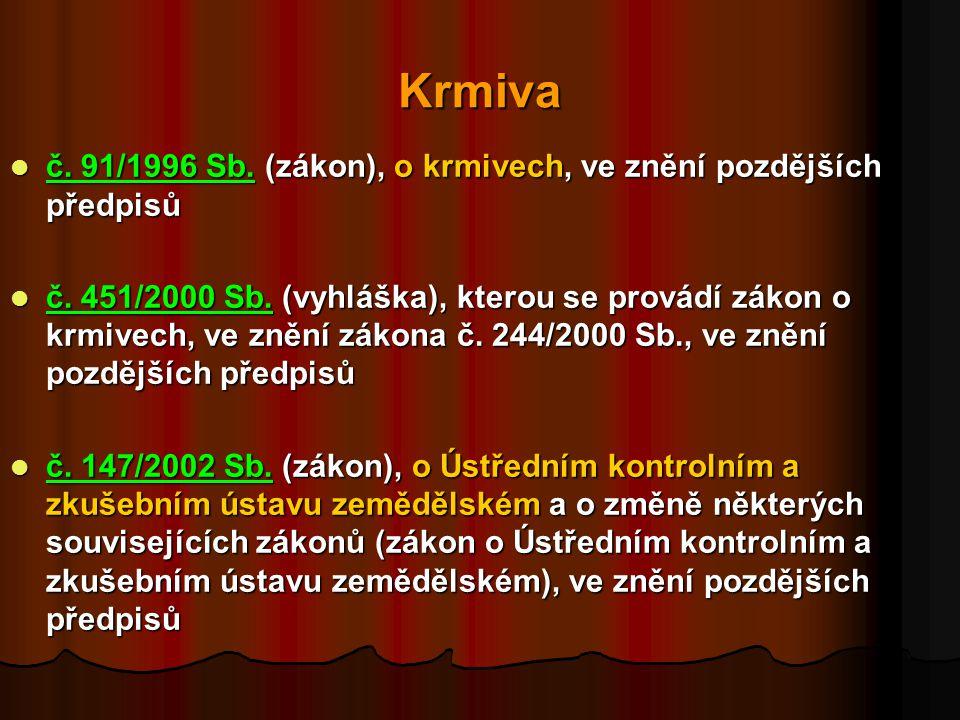 Krmiva č. 91/1996 Sb. (zákon), o krmivech, ve znění pozdějších předpisů.