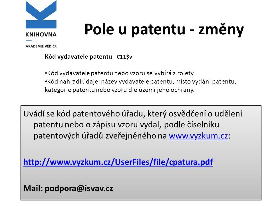 Pole u patentu - změny Kód vydavatele patentu C11$v. Kód vydavatele patentu nebo vzoru se vybírá z rolety.
