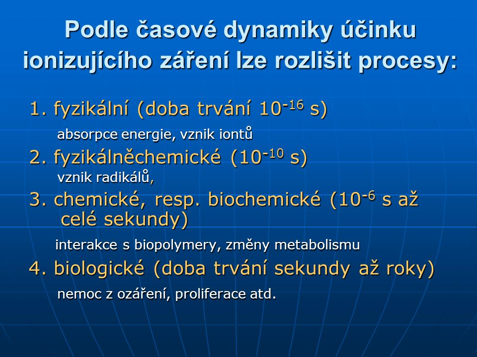 Podle časové dynamiky účinku ionizujícího záření lze rozlišit procesy: