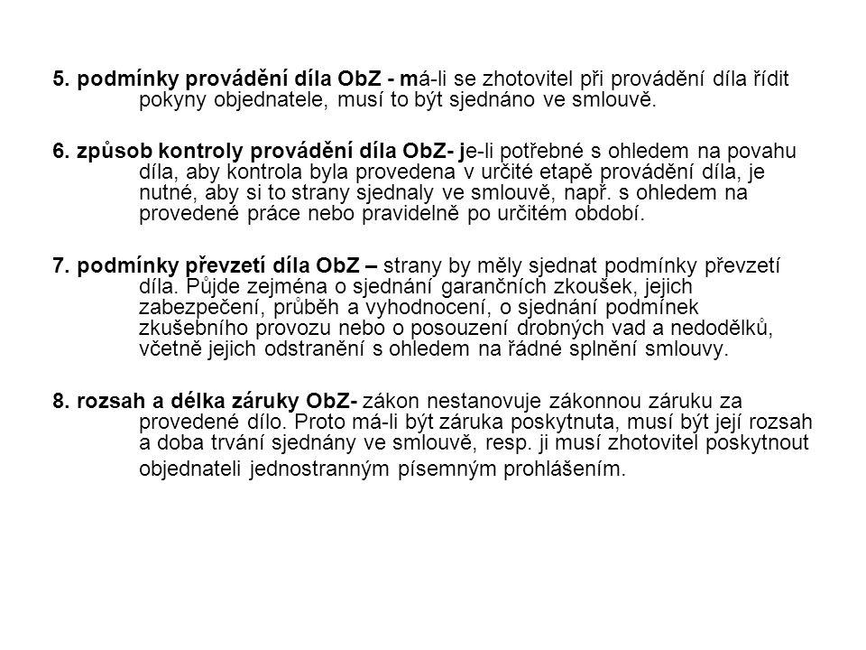 5. podmínky provádění díla ObZ - má-li se zhotovitel při provádění díla řídit pokyny objednatele, musí to být sjednáno ve smlouvě.