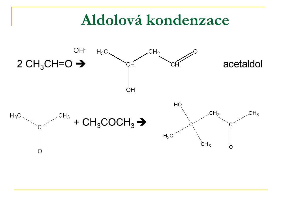 Aldolová kondenzace OH- 2 CH3CH=O  acetaldol + CH3COCH3 