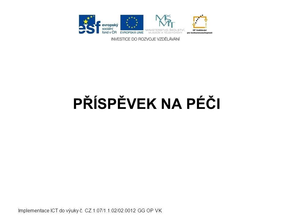PŘÍSPĚVEK NA PÉČI Implementace ICT do výuky č. CZ.1.07/1.1.02/02.0012 GG OP VK