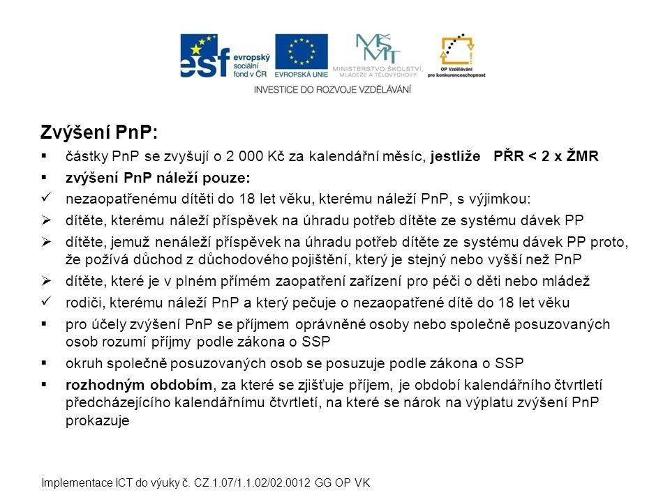 Zvýšení PnP: částky PnP se zvyšují o 2 000 Kč za kalendářní měsíc, jestliže PŘR < 2 x ŽMR. zvýšení PnP náleží pouze: