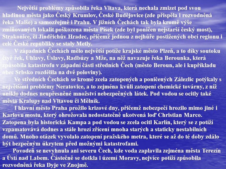 Největší problémy způsobila řeka Vltava, která nechala zmizet pod svou hladinou města jako Český Krumlov, České Budějovice (zde přispěla i rozvodněná řeka Malše) a samozřejmě i Prahu.