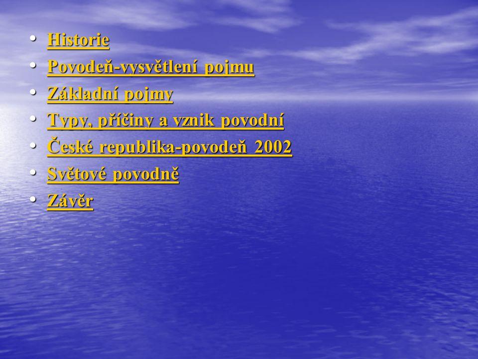 Historie Povodeň-vysvětlení pojmu. Základní pojmy. Typy, příčiny a vznik povodní. České republika-povodeň 2002.