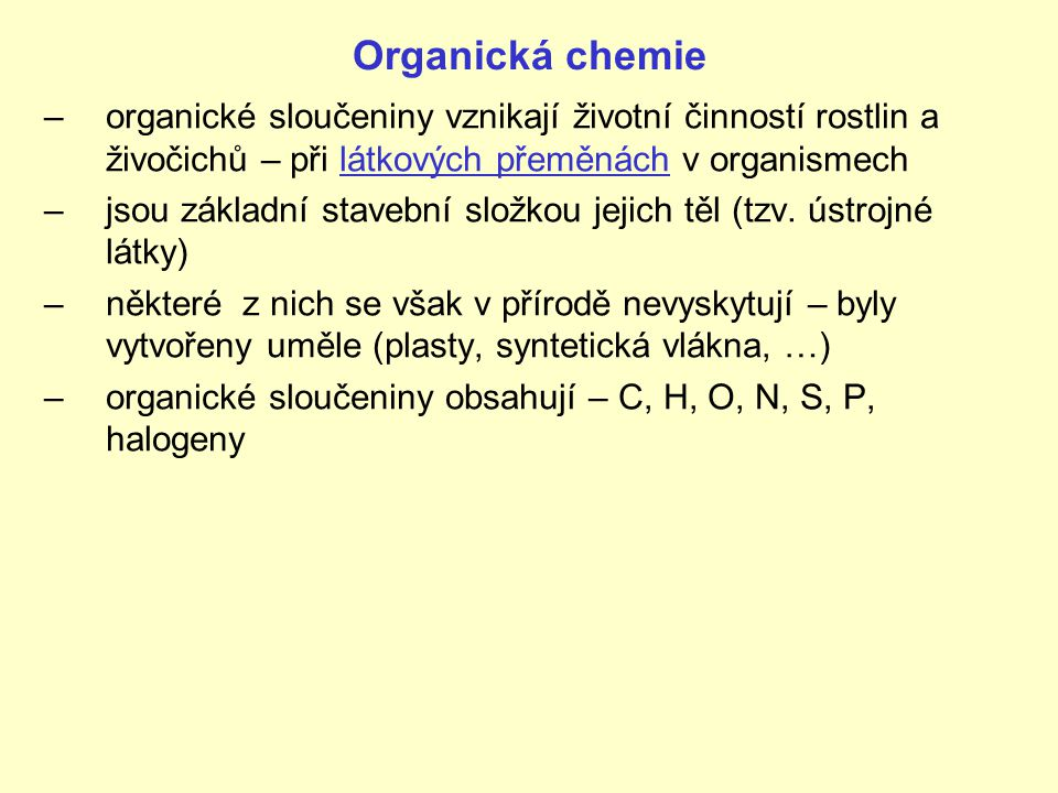 Organická chemie organické sloučeniny vznikají životní činností rostlin a živočichů – při látkových přeměnách v organismech.